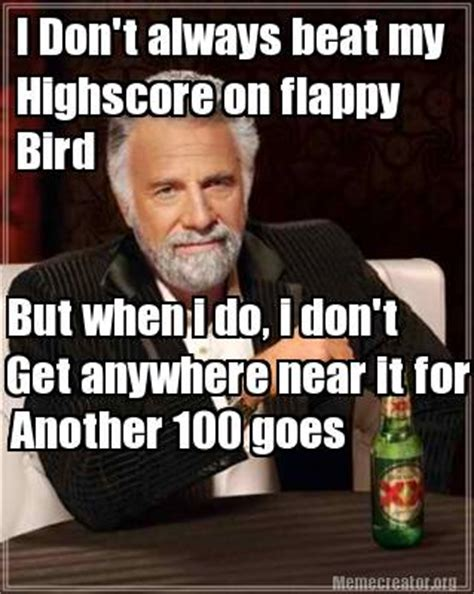 don t get high said the bird to the fly books meme creator i don t always beat my highscore on flappy
