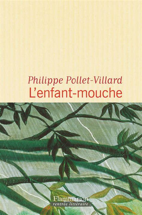 livre l enfant mouche philippe pollet villard flammarion litt 233 rature fran 231 aise