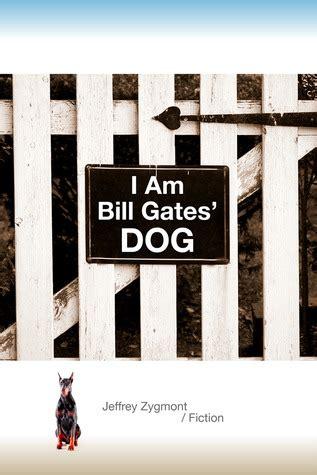 bill gates biography goodreads i am bill gates dog by jeffrey zygmont reviews