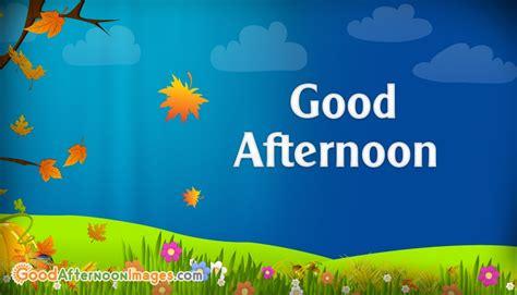 imagenes de good morning good afternoon good afternoon wallpaper goodafternoonimages com