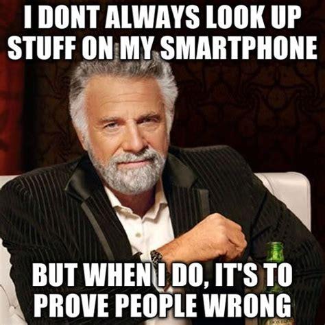 Smartphone Meme - 25 best ideas about i don t always on pinterest i dont