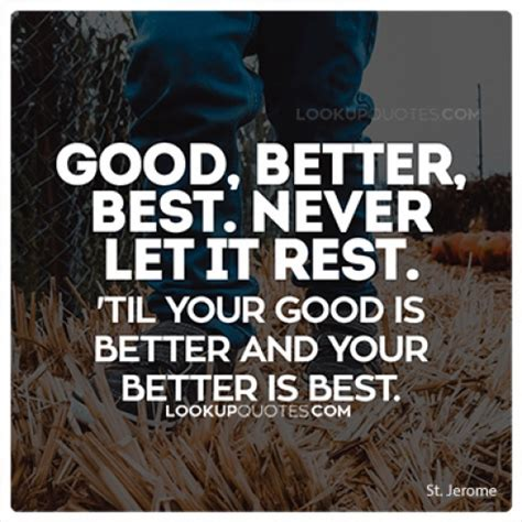 best better better best never let it rest