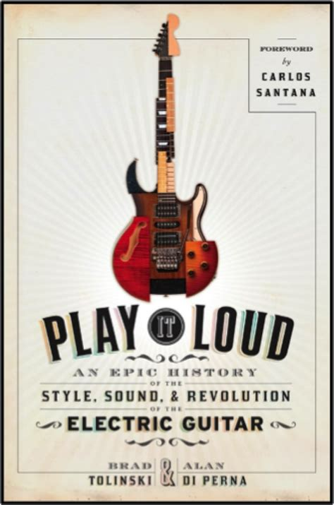 play it loud an epic history of the style sound and revolution of the electric guitar books play it loud an epic history of the style sound and