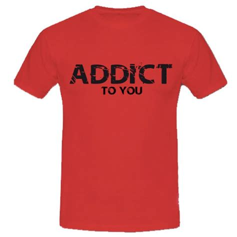 Tshirt Addicted 1 t shirt addict to you expedition sous 24h boutique