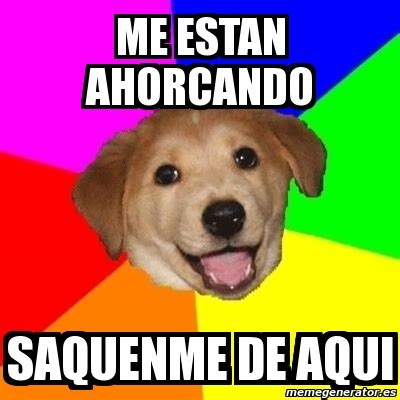 Advice Animal Meme - meme advice dog me estan ahorcando saquenme de aqui