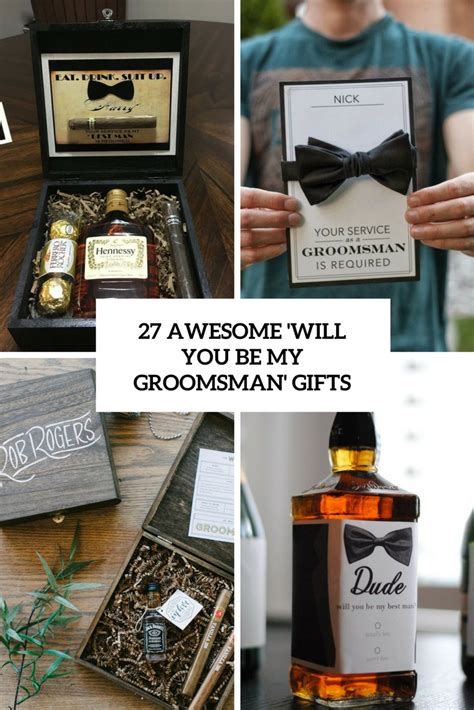 will you be my ideas for him the best groomsmen gifts of the best groomsmen gifts