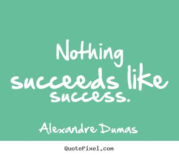 Picture Quotes Design Picture Quote About Success Nothing Succeeds Like
