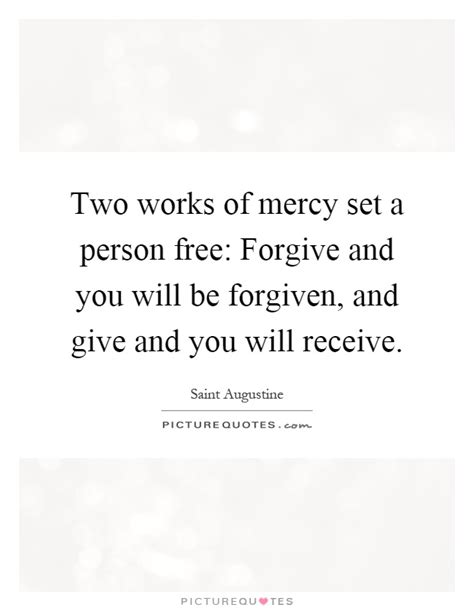 forgiveness quotes how to give and receive the power of two works of mercy set a person free forgive and you will