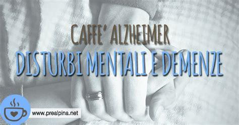 casa di soggiorno prealpina caff 232 alzheimer la differenza tra malattie mentali e