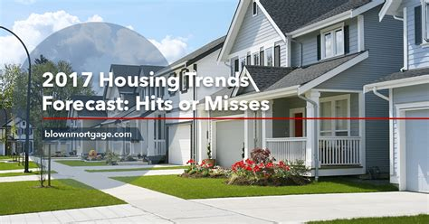 2017 housing trends 2017 housing trends forecast hits or misses blown mortgage