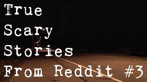 True Search Reddit True Scary Stories From Reddit Vol 3 Let S Never Meet
