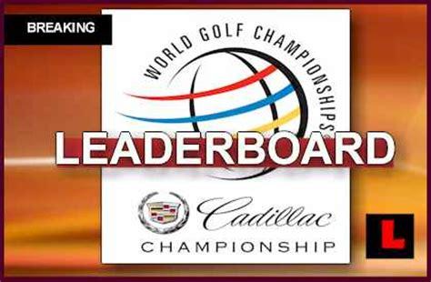 pga wgc cadillac chionship leaderboard pga leaderboard 2015 ignites world golf chionships
