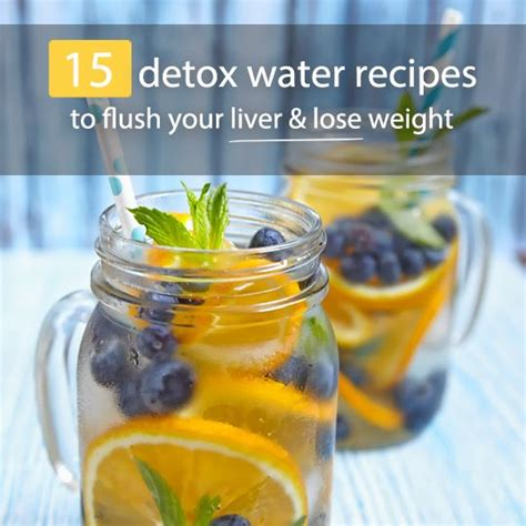 15 Ways To Detox Liver by 15 Detox Water Recipes To Flush Your Liver