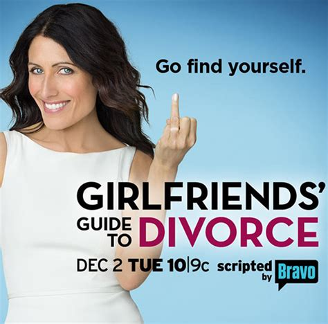 this is divorce a s guide through the bravo girlfriends guide to divorce on banned ad