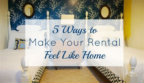 5 ways to make your rental feel like home the borrowed