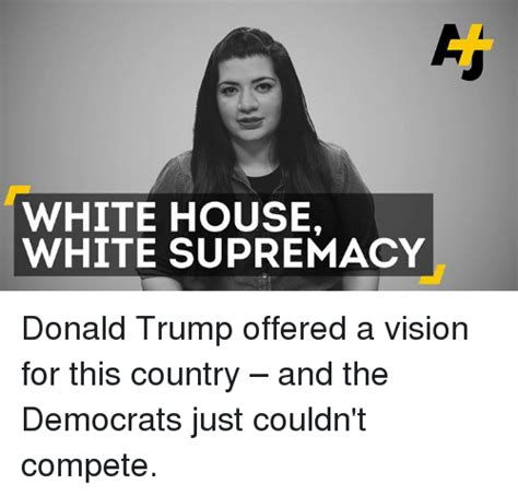 Vision Supremacy by White House White Supremacy Donald Offered A Vision