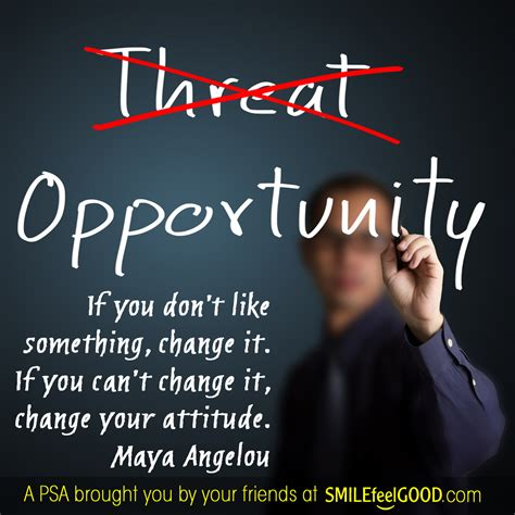 The Threat change the threat to opportunity smile feel