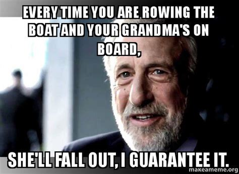 George Zimmer Meme - every time you are rowing the boat and your grandma s on board she ll fall out i guarantee it