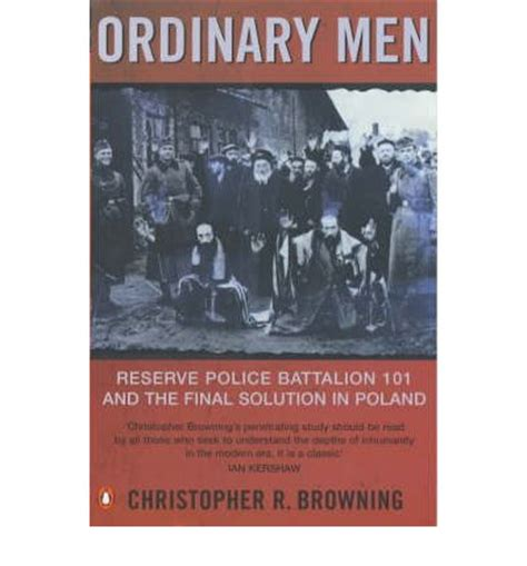 ordinary men reserve police 1912127474 ordinary men reserve police battalion 101 and the final solution in poland christopher r