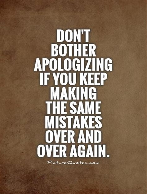 dont bother apologizing    making   mistakes picture quotes