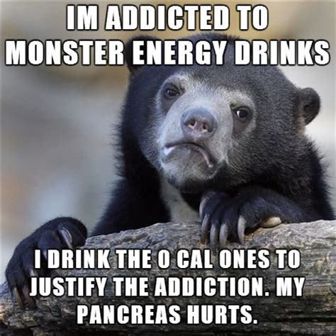 Monster Meme - i m addicted to monster energy drinks memes com