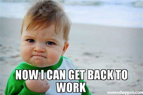 Get Back To Work Meme - get back to work meme 28 images ahla get back to work