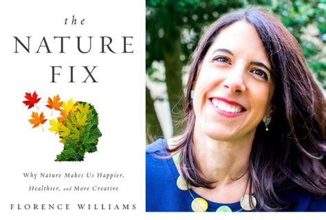 summary and analysis florence williams the nature fix why nature makes us happier healthier and more creative books florence williams globe trotting author and journalist