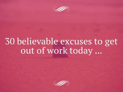 30 Believable Excuses To Get Out Of Work Today 30 believable excuses to get out of work today work