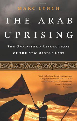 libro the arab of the libro the arab uprising the unfinished revolutions of the new middle east di marc lynch