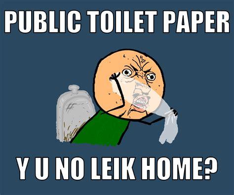 No Toilet Paper Meme - image 142796 quot y u no quot guy know your meme