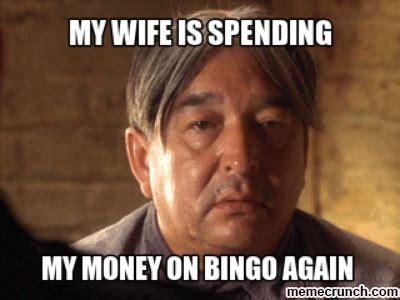 My Wife Meme - bingo jokes read some hilarious jokes about bingo