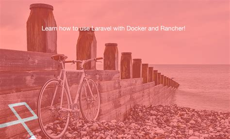 docker tutorial laravel learn how to use laravel with docker and rancher
