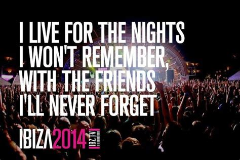 Ibiza Meme - i live for the nights i won t remember with the friends i