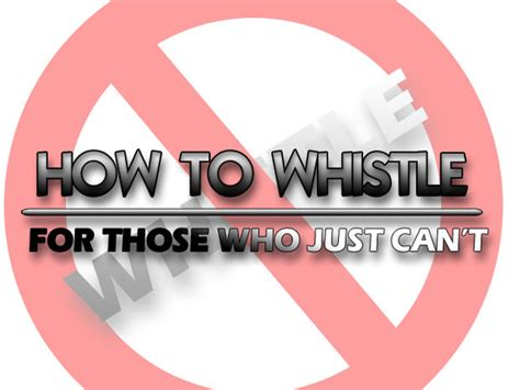 how to your with a whistle how to whistle for those who can not whistle