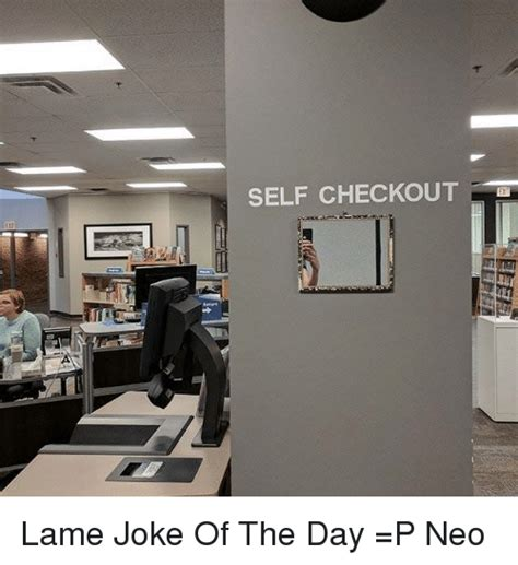 Self Checkout Meme - self checkout lame joke of the day p neo meme on sizzle