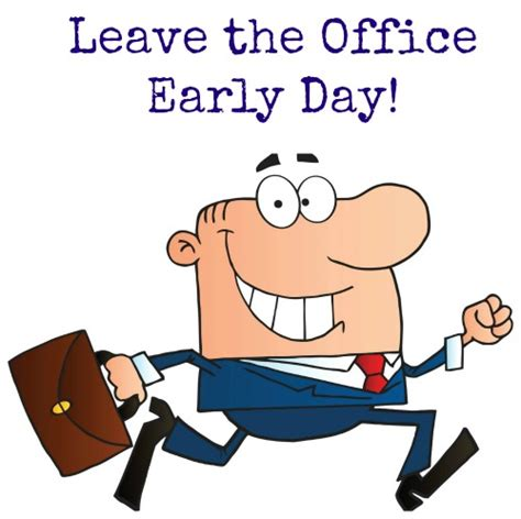 Leave The Office Early Day leave the office early day awesome