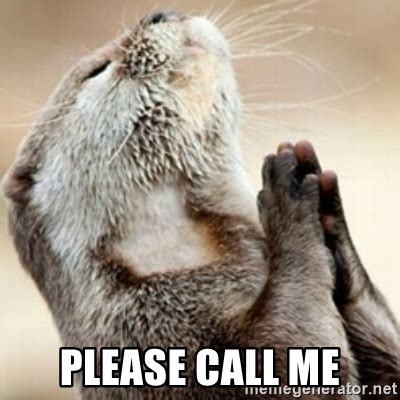 Call Me Meme - please call me praying otter meme generator