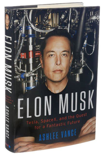 Elon Musk About His Biography | elon musk a biography by ashlee vance paints a driven