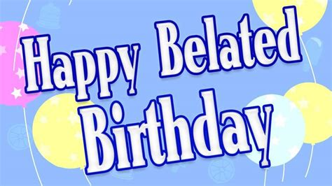 Happy Birthday Late Wishes Belated Happy Birthday Wishes Quotes Messages Images