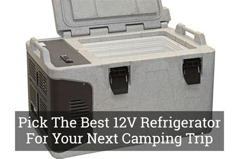 the best 12v refrigerator for your next cing trip
