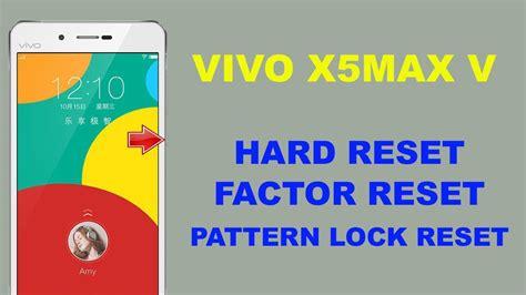 pattern lock vivo y53 vivo x5max v hard reset vivo x5max v pattern lock