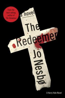 libro the redeemer harry hole the redeemer harry hole series 6 by jo nesbo hardcover barnes noble 174