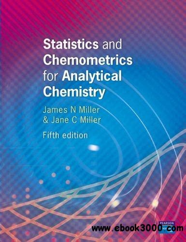 chemistry for you fifth statistics and chemometrics for analytical chemistry 5th edition by james miller free ebooks