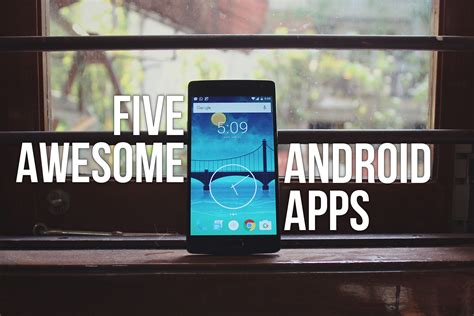 awesome android apps top 5 best android apps that you shouldn t miss april 2016