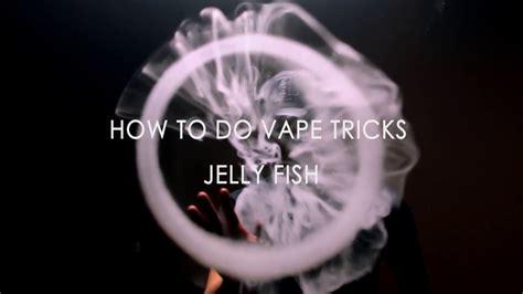vape jellyfish tutorial vape tricks in 3 simple steps jellyfish ft michael lee