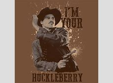 I'm Your Huckleberry Gun Shirt Doc Holliday Tombstone Im Your Huckleberry