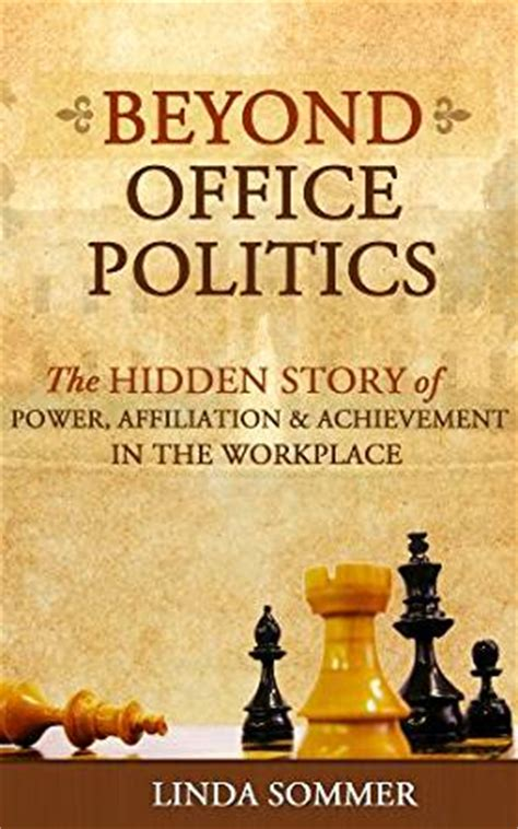 beyond office politics the story of power affiliation and achievement in the workplace