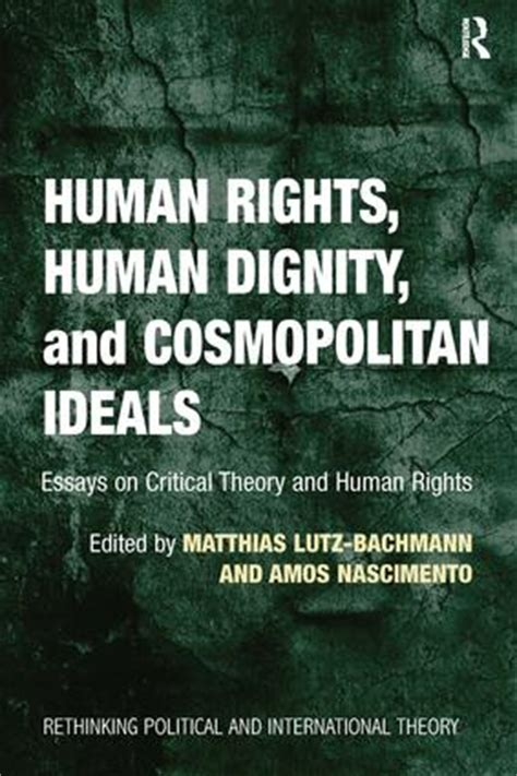 Human Rights Theories Essays by Human Rights Human Dignity And Cosmopolitan Ideals Essays On Critical Theory And Human Rights