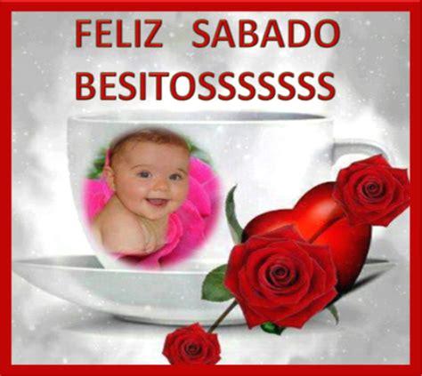 imagenes bonitas para muro de facebook feliz sabado im 225 genes con frases fotos y gifs animados desear un feliz