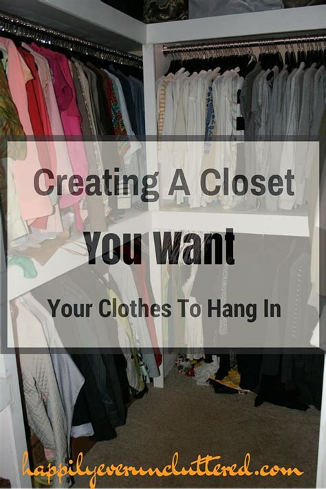 I Wanna Put You In Closet by Creating A Closet You Want Your Clothes To Hang In Happily Uncluttered
